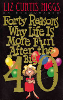Forty Reasons Why Life Is More Fun After the Big 40