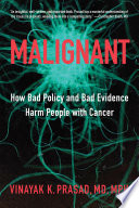 """Malignant: How Bad Policy and Bad Evidence Harm People with Cancer"" by Vinayak K. Prasad"