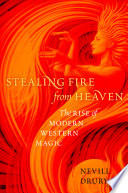 """Stealing Fire from Heaven: The Rise of Modern Western Magic"" by Nevill Drury"