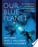 Our Blue Planet  An Introduction to Maritime and Underwater Archaeology
