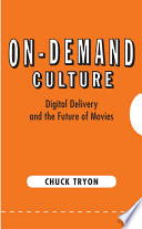 """""""On-Demand Culture: Digital Delivery and the Future of Movies"""" by Chuck Tryon"""