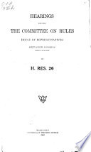 Hearings Before the Committee on Rules, House of Representatives, Sixty-sixth Congress, First Session, on H. Res. 26