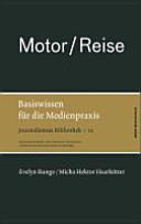 Motor / Reise. Basiswissen für die Medienpraxis
