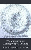 The Journal of the Anthropological Institute of Great Britain and Ireland