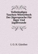 Vollst?ndiges Taschen-W?rterbuch Der J?gersprache F?r J?ger Und Jagdfreunde