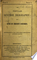 The Popular Scotish Biography Being Lives Of Eminent Scotsmen