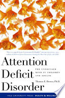 """Attention Deficit Disorder: The Unfocused Mind in Children and Adults"" by Thomas E. Brown"