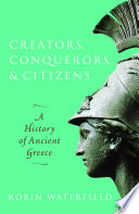 """Creators, Conquerors, and Citizens: A History of Ancient Greece"" by Robin Waterfield"