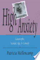 High anxiety  : catastrophe, scandal, age & comedy