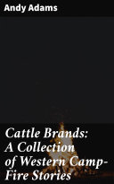 Cattle Brands  A Collection of Western Camp Fire Stories