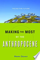 Making the Most of the Anthropocene