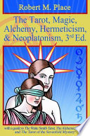 The Tarot, Magic, Alchemy, Hermeticism, and Neoplatonism, 3rd Ed