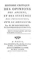 Histoire Critique Des Opinions Des Anciens, Et Des Systêmes Des Philosophes Sur Le Bonheur