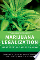 """Marijuana Legalization: What Everyone Needs to Know®"" by Jonathan P. Caulkins, Angela Hawken, Beau Kilmer, Mark Kleiman"
