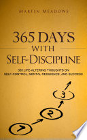 """365 Days With Self-Discipline: 365 Life-Altering Thoughts on Self-Control, Mental Resilience, and Success"" by Martin Meadows"