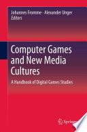 Computer Games and New Media Cultures