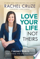 """Love Your Life Not Theirs: 7 Money Habits for Living the Life You Want"" by Rachel Cruze, Dave Ramsey, Ramsey Press"