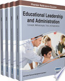 Educational Leadership and Administration: Concepts, Methodologies, Tools, and Applications  : Concepts, Methodologies, Tools, and Applications