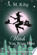 Witch You Were Here  The Summer Sisters Witch Cozy Mystery Book 3