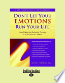 """Don't Let Your Emotions Run Your Life: How Dialectical Behavior Therapy Can Put You in Control"" by Scott E. Spradlin"