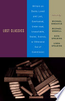 Lost Classics  : Writers on Books Loved and Lost, Overlooked, Under-read, Unavailable, Stolen, Extinct, or Otherwise Out of Commission