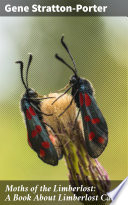 Moths of the Limberlost  A Book About Limberlost Cabin