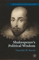 Shakespeare's political wisdom / Timothy W. Burns.
