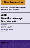 ADHD  Non Pharmacologic Interventions  An Issue of Child and Adolescent Psychiatric Clinics of North America