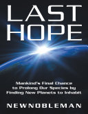 Last Hope: Mankind's Final Chance to Prolong Our Species By Finding New Planets to Inhabit Pdf/ePub eBook