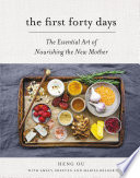 """The First Forty Days: The Essential Art of Nourishing the New Mother"" by Heng Ou, Amely Greeven, Marisa Belger"
