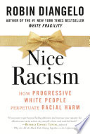link to Nice racism : how progressive White people perpetuate racial harm in the TCC library catalog