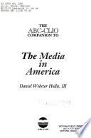 The ABC-CLIO Companion to the Media in America