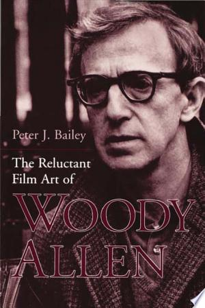 Download The Reluctant Film Art of Woody Allen online Books - godinez books