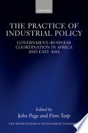 Cover image of The practice of industrial policy : government-business coordination in Africa and East Asia