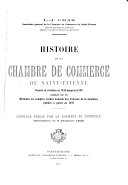 Histoire de la Chambre de commerce de Saint-Ėtienne depuis sa création en 1833 jusqu'en 1898 ...