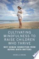 Cultivating Mindfulness to Raise Children Who Thrive