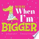 Maybe When I m Bigger