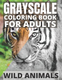 Grayscale Coloring Book For Adults   Wild Animals