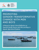 Promoting gender transformative change with men and boys  A Manual to spark critical reflection on harmful gender norms with men and boys in Aquatic Agricultural Systems