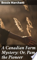 A Canadian Farm Mystery  Or  Pam the Pioneer