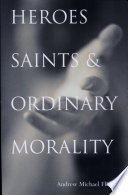 Heroes, Saints, and Ordinary Morality