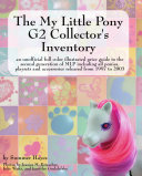 The My Little Pony G2 Collector's Inventory: an unofficial full color illustrated guide to the second generation of MLP including all ponies, playsets and accessories from 1997 to 2003