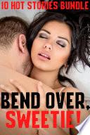 Bend Over, Sweetie! 10 Hot Stories Bundle