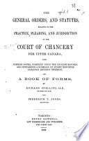 The General Orders and Statutes Relating to the Practice  Pleading  and Jurisdiction of the Court of Chancery for Upper Canada Book