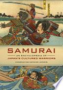 Samurai  An Encyclopedia of Japan s Cultured Warriors