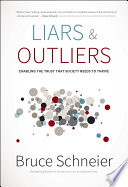 """""""Liars and Outliers: Enabling the Trust that Society Needs to Thrive"""" by Bruce Schneier"""