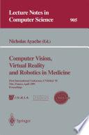Computer Vision  Virtual Reality and Robotics in Medicine