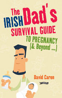 The Irish Dad s Survival Guide to Pregnancy    Beyond