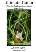 Ultimate Guitar Chords, Scales and Arpeggios Handbook: 240-Lesson, Step-By-Step Guitar Guide, Beginner to Advanced Levels (Book and Videos)