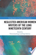 Neglected American Women Writers of the Long Nineteenth Century